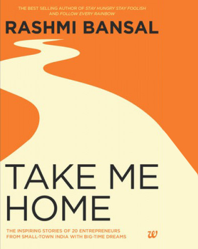 Rashmi Bansal, Take me Home (2014)